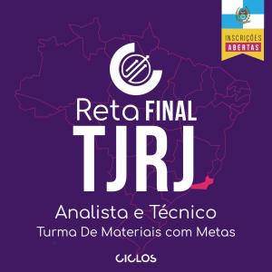 RETA FINAL TJ/RJ – ANALISTA E TÉCNICO - Turma de Materiais com Metas