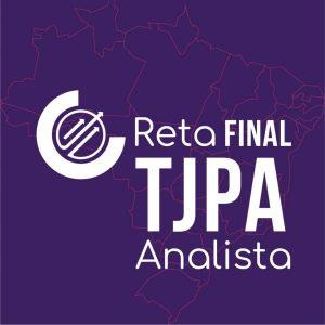 MATERIAL – TURMA RETA FINAL TJ/PA – Analista Judiciário – Especialidade: Direito e Oficial de Justiça Avaliador