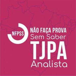 NFPSS TJ/PA – Analista Judiciário – Especialidade: Direito e Oficial de Justiça Avaliador